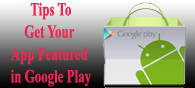 5 Tips to Get Your App Featured On Google Play
