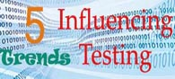 5 Trends Influencing Testing