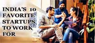 India's 10 Favorite Startups to Work for