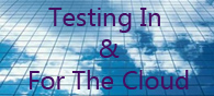 Testing In and For the Cloud
