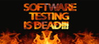 Software Testing is Dead!!!