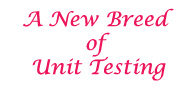 A New Breed of Unit Testing