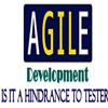 Agile Development: Is It a Hindrance to Testers?