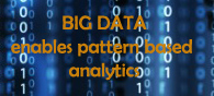 Big Data Enables Pattern - Based Analytics