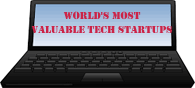 World's 10 Most Valuable Tech Startups