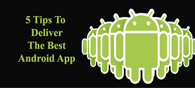 5 Tips to Deliver the Best Android App