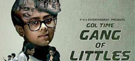 'Gang Of Littles': A Poorly Presented Escapade