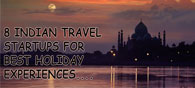 8 Indian Travel Startups Offering Best Holidays