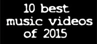 Top 10 Music Videos of 2015( till date)