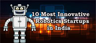 10 Most Innovative Robotics Startups in India