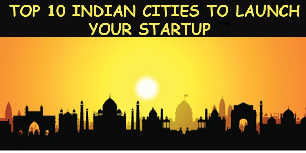 Top 10 Indian Cities to Pitch Your Startup Venture