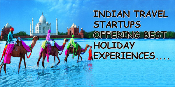 8 Indian Travel Startups Offering Best Holiday Experiences
