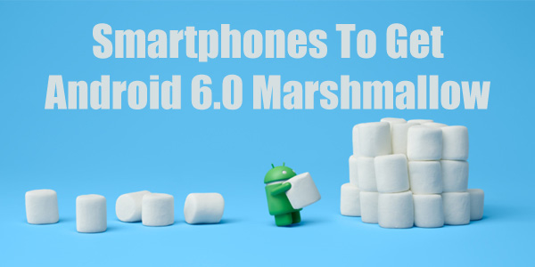 List of Smartphones That Will Get Android 6.0 Update