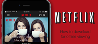 Netflix To Allow TV, Movie Downloads For Offline Viewing