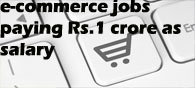 E-com Players To Offer 500 Jobs With Rs.1 Crore Salary Each