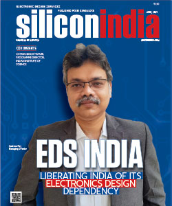EDS India: Liberating India Of Its Electronics Design Dependency