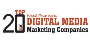 Top 20 Most Promising Digital Media Marketing Companies