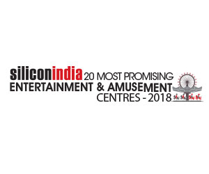 20 Most Promising Entertainment & Amusement Centers - 2018