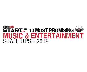 10 Most Promising Music and Entertainment Start Up - 2018