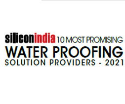10 Most Promising Water-proofing Solution Providers- 2021