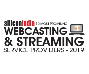 10 Most Promising Webcasting & Streaming Service Providers – 2019