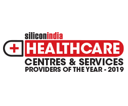Healthcare Centres & Services Providers of the Year - 2019
