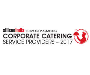 10 Most Promising Corporate Catering Service Providers - 2017