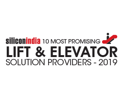 10 Most Promising Lift & Elevator Solution Providers – 2019