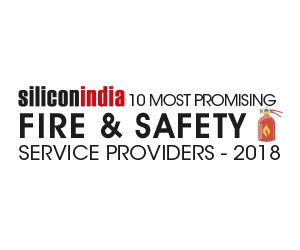 10 Most Promising Fire Safety & Security Service Providers - 2018