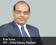 Kiran Kumar, SVP – Global Delivery, ValueLabs