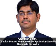 By Anshuman Singh, Director, Product Management of Application Security, Barracuda Networks