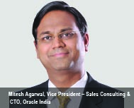 By Mitesh Agarwal, Vice President - Sales Consulting & CTO, Oracle India