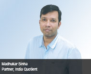 By Madhukar Sinha, Early Stage Investor, IndiaQuotient