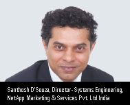 Santhosh D'Souza, Director- Systems Engineering, NetApp Marketing & Services Pvt. Ltd India