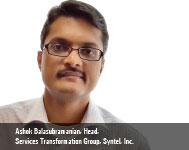 By Ashok Balasubramanian, Head, Services Transformation Group, Syntel, Inc.