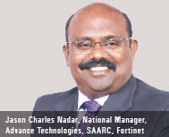 Jason Charles Nadar, National Manager - Advance Technologies, SAARC, Fortinet