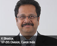 K Bhaskar, VP - Business Imaging Solutions (BIS) Division, Canon India