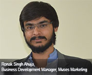 Ronak Singh Ahuja, Business Development Manager, Muses Marketing
