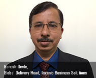 Ganesh Devle, Global Delivery Head, Invenio Business Solutions