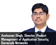 Anshuman Singh, Director, Product Management of Application Security, Barracuda Networks