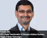 By Puneet Jetli, CEO, Digital Transformation & Enterprise Solutions (DT&ES) Business, Happiest Minds