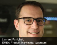 By Laurent Fanichet, EMEA product marketing, Quantum