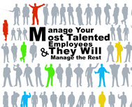 Manage your most talented Employees & they will manage the rest