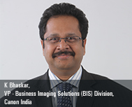 K Bhaskar, VP-Business Imaging Solutions (BIS) Division, Canon India