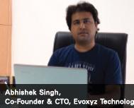 Abhishek Singh, Co-Founder & CTO, Evoxyz Technologies