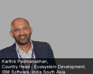 Karthik Padmanabhan, Country Head - Ecosystem Development, IBM Software, India South Asia