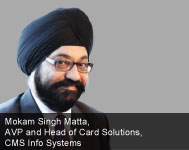By Mokam Singh Matta, AVP and Head of Card Solutions, CMS Info Systems
