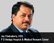 Joy Chakraborty, COO - P D Hinduja Hospital & Medical Research Center