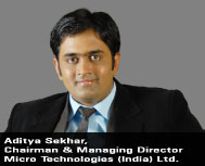 Aditya Sekhar, Chairman & Managing Director, Micro Technologies (India) Limited