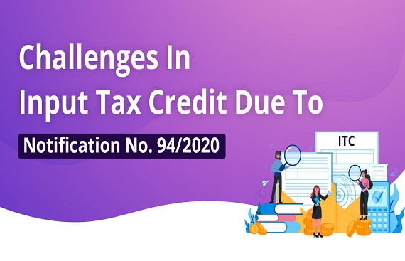 Challenges in Input Tax Credit due to Notification No. 94/2020